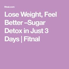 Lose Weight, Feel Better –Sugar Detox in Just 3 Days | Fitnal
