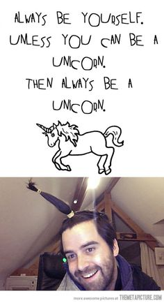 Unless you can be a unicorn…