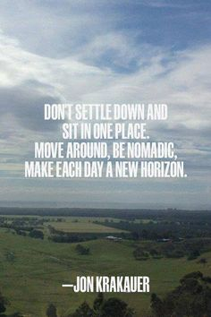 Don't sit in one place. Travel!