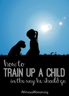 7 Ways to Train Up a Child in the way he should go.... @ AViirtuousWoman.org