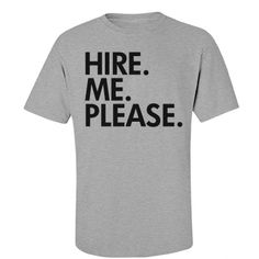 Just. Just Hire Me. Sigh. Funny Graduation Gifts for high school graduates and college grads!