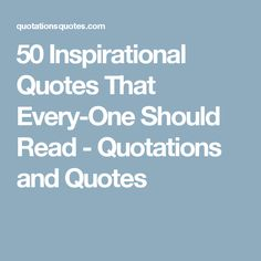 50 Inspirational Quotes That Every-One Should Read - Quotations and Quotes
