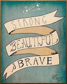 Strong, beautiful and brave