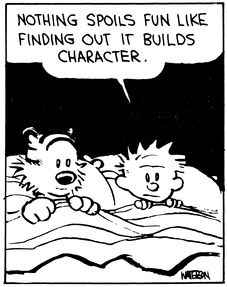 """Calvin and Hobbes QUOTE OF THE DAY (DA): """"Nothing spoils fun like finding out it builds character."""" -- Calvin/Bill Watterson"""