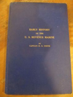 RARE EARLY HISTORY OF THE U.S. REVENUE MARINE 1789-1849 H.D.SMITH 1932 1ST