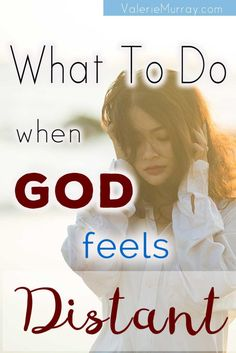 """Do you feel like you've drifted away from the Lord without even realizing it? Suddenly, God feels distant and out of reach? It feels hard to get to Him. Life becomes a ritual of daily tasks and you've lost the joy of the Lord? This post answers the question, """"What do you do when you feel distant from God?"""""""