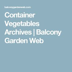 Container Vegetables Archives | Balcony Garden Web