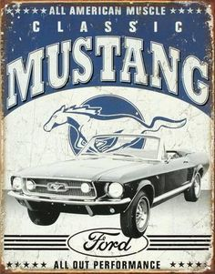 Ford Ford Mustang Sign - The long standing king of the Ford Motor Company muscle car. The mustang is a combination of speed, comfort, handling and the long standing Ford tradition. Ford Mustangs, Mustang Cars, Blue Mustang, Mustang Logo, Ford Mustang Cabriolet, Ford Mustang Convertible, Vintage Advertisements, Vintage Ads, Vintage Style