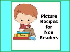 20 picture recipes for non readers or young children to create. Ideas on creating your own cookbook and non reader recipes.See more Cooking Theme Units:Fun with Food ThemeCooking with ColorUSA regional Cooking Activities and Geography Worksheets Pre K-Grade 1 cooking activitiesCooking with Book Theme Units:Cooking with Fairy TalesBible Cooking Activities