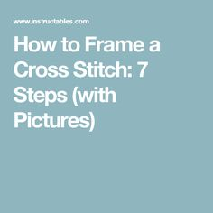 How to Frame a Cross Stitch: 7 Steps (with Pictures)