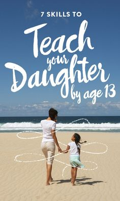 Here are seven skills parents should consider teaching their daughter by the time she turns 13