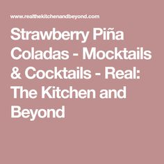 Strawberry Piña Coladas - Mocktails & Cocktails - Real: The Kitchen and Beyond