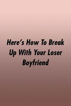 Here's How To Break Up With Your Loser Boyfriend by relationworld. Loser Boyfriend, Best Relationship, Breakup, Marriage, Movies, Valentines Day Weddings, Breaking Up, Films, Cinema