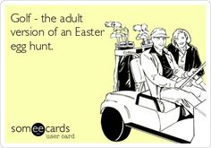 Golf - the adult version of an #Easter egg hunt. No wonder why we find golf so fun! #golf http://ibeebz.com
