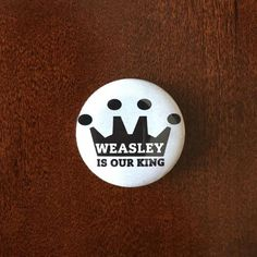 Other - Weasley Is Our King Button Pin