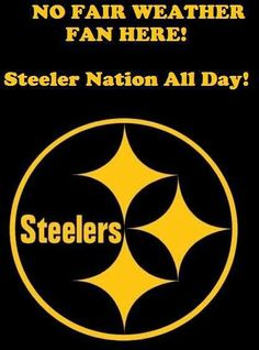 ALL DAY!  EVERY DAY!STEELER NATION FAN 4 LIFE!