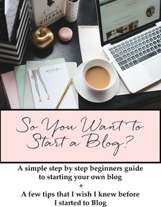 A Step By Step Beginners guide to starting your blog!  Plus a few tips I wish I knew before starting my own!