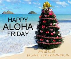 hauoli aloha palima happy aloha friday mele kalikimaka merry christmas - Hawaiian Merry Christmas Song