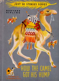 How the Camel Got His Hump (Just So Stories Series) by Rudyard Kipling, illustrated by Feodor Rojankovsky (1942)