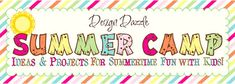 Summer Camp Link Party 2014 - Design Dazzle (Pinning now and will sort out later)