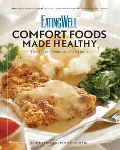 EatingWell Comfort Foods Made Healthy: The Classic Makeover Cookbook (EatingWell) by Jessie Price