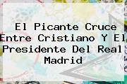 http://tecnoautos.com/wp-content/uploads/imagenes/tendencias/thumbs/el-picante-cruce-entre-cristiano-y-el-presidente-del-real-madrid.jpg Real Madrid. El picante cruce entre Cristiano y el presidente del Real Madrid, Enlaces, Imágenes, Videos y Tweets - http://tecnoautos.com/actualidad/real-madrid-el-picante-cruce-entre-cristiano-y-el-presidente-del-real-madrid/