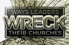 11 Ways Leaders Wreck Their Churches