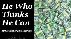 HE WHO THINKS HE CAN by Orison Swett Marden - FULL Audio Book | Success,...