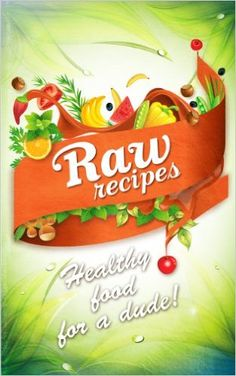 Amazon.com: Raw Recipes - Healthy Food For A Dude! eBook: Disko Galerie: Kindle Store