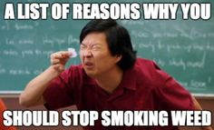 A list of reasons why you should stop smoking weed.  #420 #meme #420meme