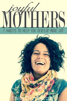 What can we do when we lose our joy? As a Mom, there are are dishes, laundry, and other chores that threaten to steal our passion and joy for life. The day-to-day grind is not easy, and sometimes we have to fight to remember to be happy. Here are 7 habits that joyful moms have used to get back on track and live joy-filled lives again.