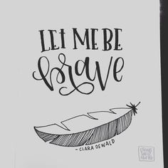 Let me be brave - Clara Oswald | Doctor Who