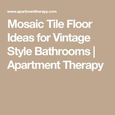 Mosaic Tile Floor Ideas for Vintage Style Bathrooms | Apartment Therapy