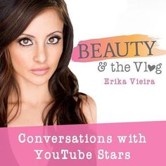 Learn more about iTunes hottest fashion and beauty podcast, Beauty and the Vlog. Erika Vieira explores YouTube fame on her podcast.