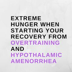 When you first stop working out, in order to recover from overtraining, hypothalamic amenorrhea, adrenal fatigue or other stress related conditions, you may first feel extreme hunger.