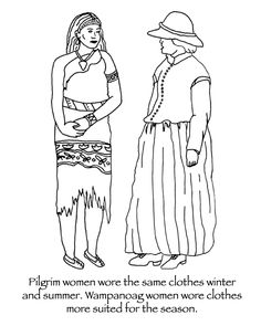 Summer clothes for Wampanoag Native American women were designed for the heat. They were light and allowed the air to cool their bodies.  Pilgrim women because of their culture wore the same clothes winter and summer. Most were multi-layered and very heavy. You have to admire the strength of the Pilgrim women who maintained their cultural/religious views in spite of the discomfort.