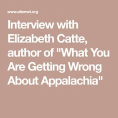 """Interview with Elizabeth Catte, author of """"What You Are Getting Wrong About Appalachia"""""""