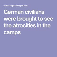 German civilians were brought to see the atrocities in the camps