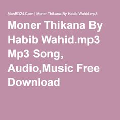 Moner Thikana By Habib Wahid.mp3 Mp3 Song, Audio,Music Free Download