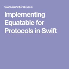 Implementing Equatable for Protocols in Swift