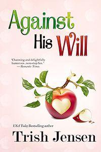 Against His Will by Trish Jensen #USATodayBestsellingAuthor #Romance #RomanticComedy #TrishJensen #StuckWithYou #Romance #pets #dogs #petpsychologist