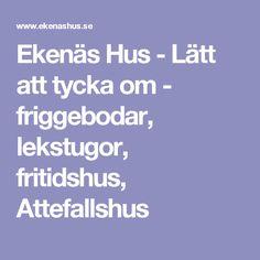 Ekenäs Hus - Lätt att tycka om - friggebodar, lekstugor, fritidshus, Attefallshus