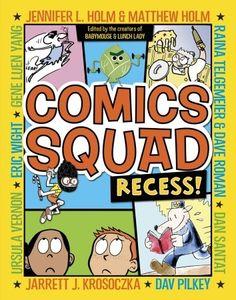 Comics Squad: Recess! by  Jennifer Holm, Matthew Holm, Jarrett J. Krosoczka, Dan Santat, Raina Telgemeier, Dave Roman, Gene Yang, Ursula Vernon, Eric Wight, Dav Pilkey...July 2014.