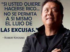 Si usted quiere hacerse rico... no se permita a si mismo el lujo de Las Excusas. Robert Kiyosaki http://i-marketingreview.com/haciendo_dinero_por_internet