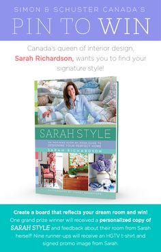 """To enter the Sarah Style Contest, create a pinboard entitled """"My Dream Room inspired by Sarah Richardson"""".  To be eligible your board must describe one standalone dream room. Once your Board is complete, please email the link to your board to Audrey@simonandschuster.ca.  Contest Runs from November 3 - 23, 2014.  Full contest rules can be viewed by clicking the """"visit site"""" button on this pin. For design tips and inspiration visit: http://pinterest.com/simonschusterca/sarah-style…"""