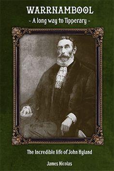 Warrnambool -A Long Way to Tipperary: The Incredible Life of John Hyland by James Nicolas