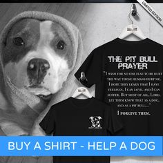 """The Pit Bull Prayer"" Buy A Shirt - Help A Dog  Tag a Pit Bull Owner & Reserve yours now...  Go here: http://Euphorictees.com/help-a-pit"