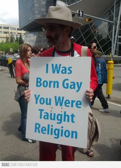 I was born gay. You were taught religion.- A message to all those who are bigots and use religion as an excuse for it. Gay Pride, Transgender, Mantra, Atheist Humor, Atheist Quotes, Sarcasm Humor, Religion, Lgbt Rights, Human Rights