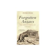 Forgotten Anzacs : The Campaign in Greece, 1941 (Revised) (Hardcover) (Peter Ewer)