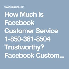 How Much Is Facebook Customer Service 1-850-361-8504 Trustworthy? Facebook Customer Service is 100% trustworthy as our team has satisfied millions of customers by our services and that's the main reason why we are getting so much love from our customers. So, place a call on our toll free number 1-850-361-8504 and grab all the services which we provide. For more services and inquiry visit http://www.monktech.net/facebook-customer-care-service-hacked-account.html